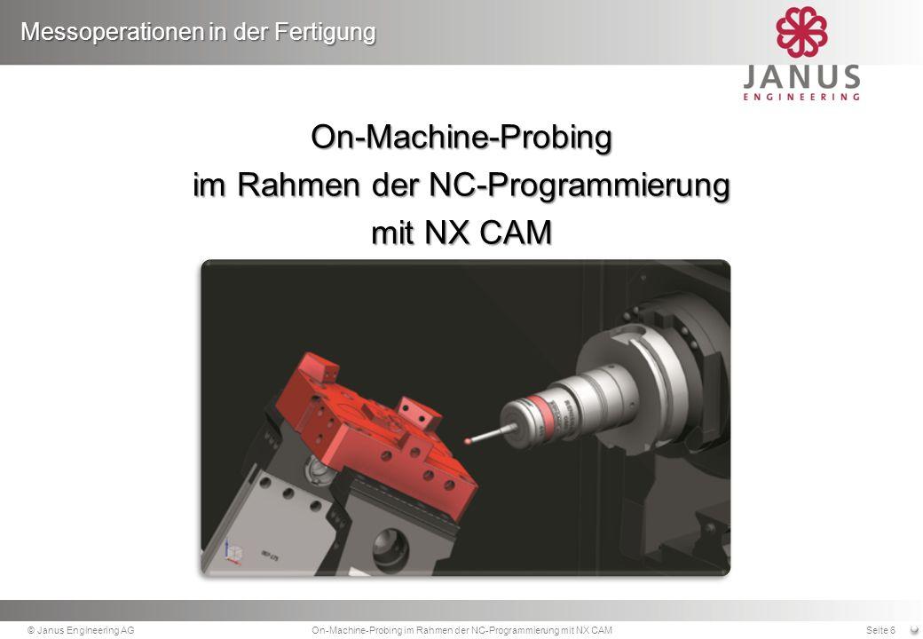Situation beim Messen auf der Bearbeitungsmaschine Messoperationen in der Fertigung © Janus Engineering AGOn-Machine-Probing im Rahmen der NC-Programmierung mit NX CAMSeite 7