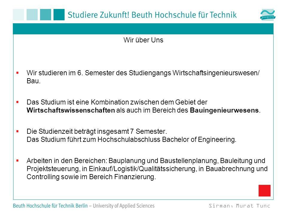 Wir studieren im 6. Semester des Studiengangs Wirtschaftsingenieurswesen/ Bau. Das Studium ist eine Kombination zwischen dem Gebiet der Wirtschaftswis