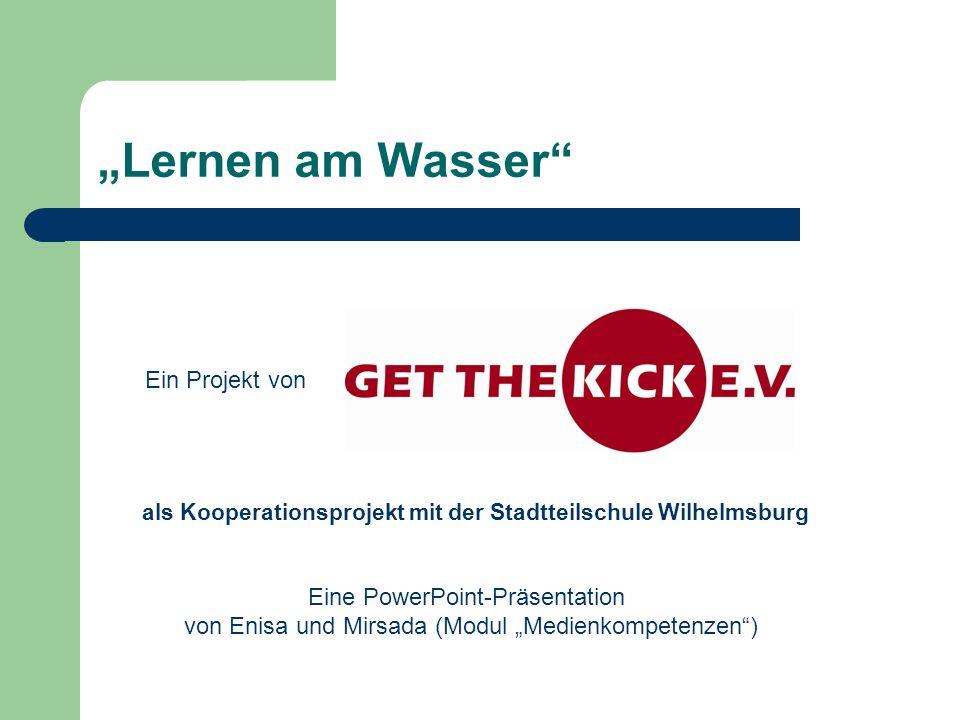 Lernen am Wasser Ein Projekt von als Kooperationsprojekt mit der Stadtteilschule Wilhelmsburg Eine PowerPoint-Präsentation von Enisa und Mirsada (Modu