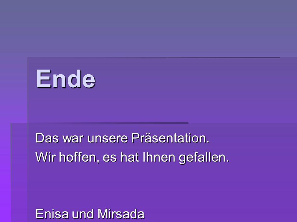Ende Das war unsere Präsentation. Wir hoffen, es hat Ihnen gefallen. Enisa und Mirsada