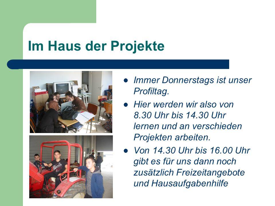 Im Haus der Projekte Immer Donnerstags ist unser Profiltag. Hier werden wir also von 8.30 Uhr bis 14.30 Uhr lernen und an verschieden Projekten arbeit