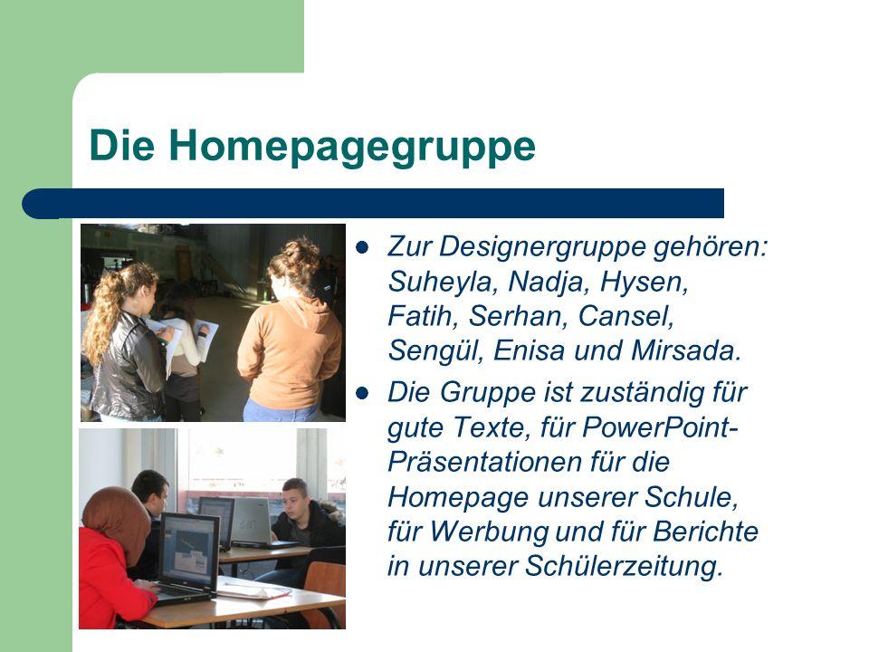 Die Homepagegruppe Zur Designergruppe gehören: Suheyla, Nadja, Hysen, Fatih, Serhan, Cansel, Sengül, Enisa und Mirsada. Die Gruppe ist zuständig für g