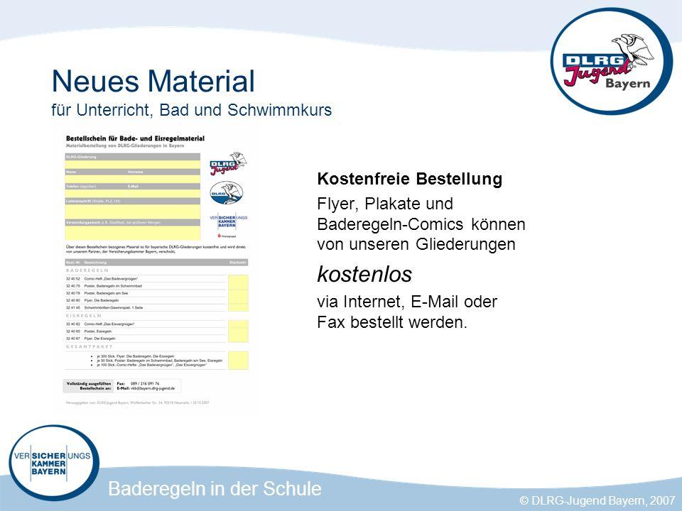 Baderegeln in der Schule © DLRG-Jugend Bayern, 2007 Neues Material für Unterricht, Bad und Schwimmkurs Kostenfreie Bestellung Flyer, Plakate und Baderegeln-Comics können von unseren Gliederungen kostenlos via Internet, E-Mail oder Fax bestellt werden.