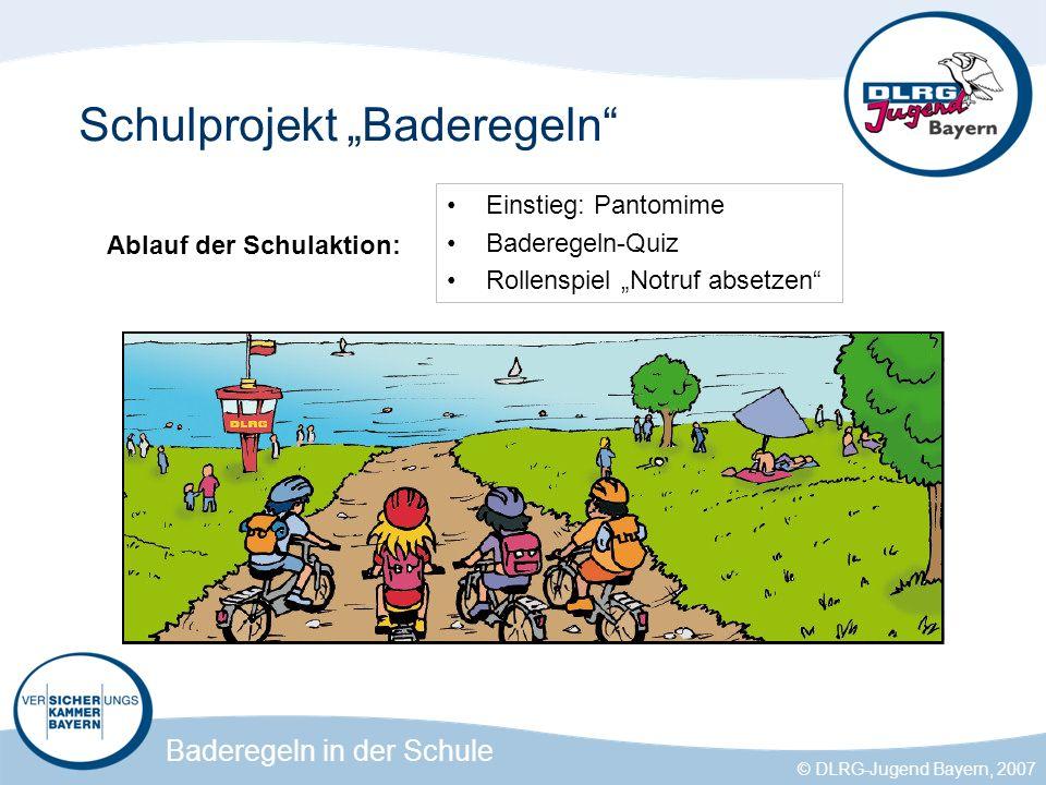 Baderegeln in der Schule © DLRG-Jugend Bayern, 2007 Schulprojekt Baderegeln Ablauf der Schulaktion: Einstieg: Pantomime Baderegeln-Quiz Rollenspiel Notruf absetzen