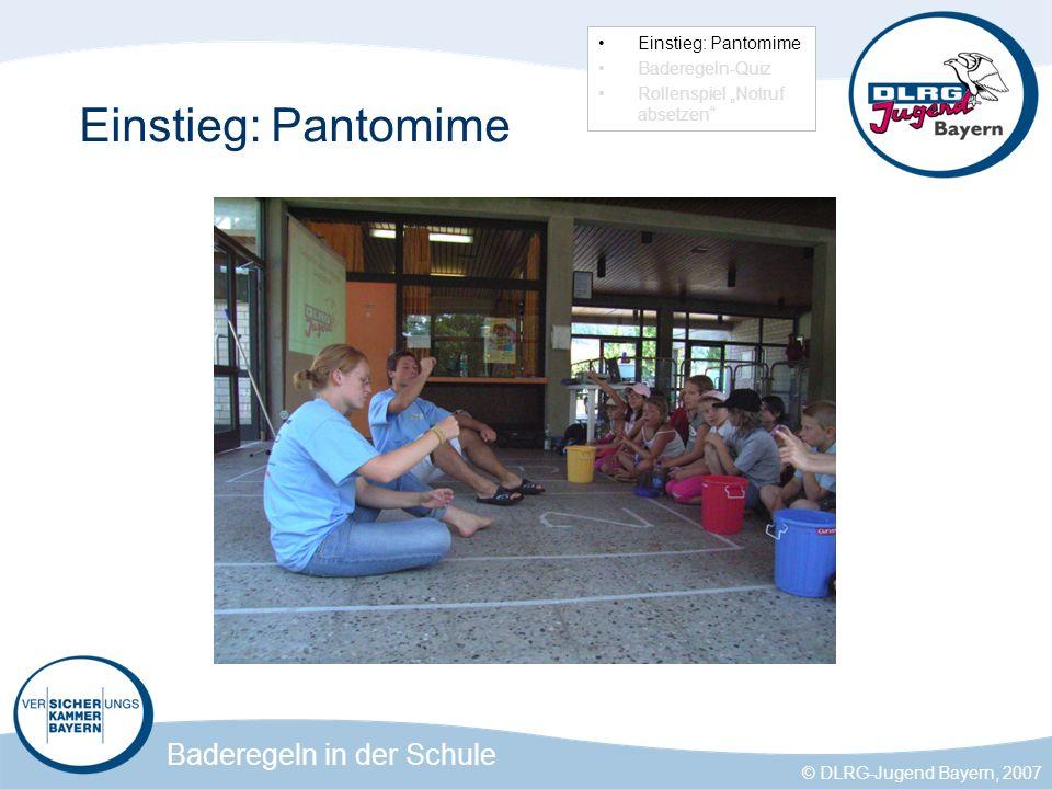 Baderegeln in der Schule © DLRG-Jugend Bayern, 2007 Einstieg: Pantomime Baderegeln-Quiz Rollenspiel Notruf absetzen
