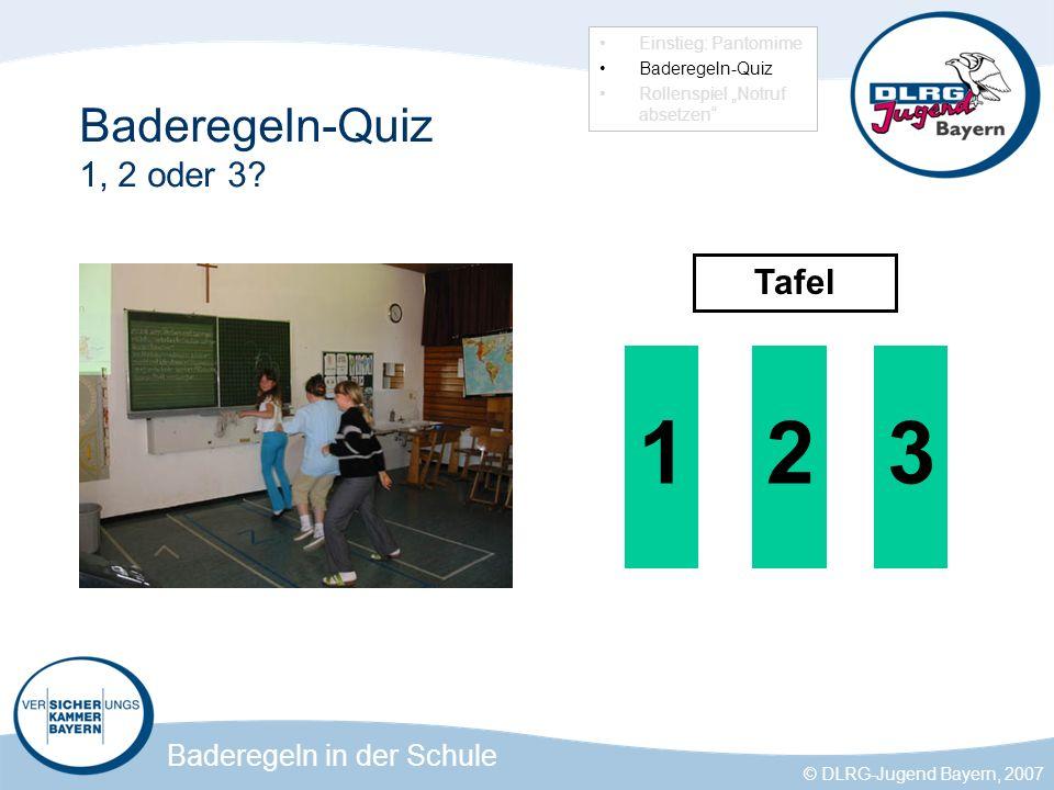 Baderegeln in der Schule © DLRG-Jugend Bayern, 2007 Baderegeln-Quiz 1, 2 oder 3.