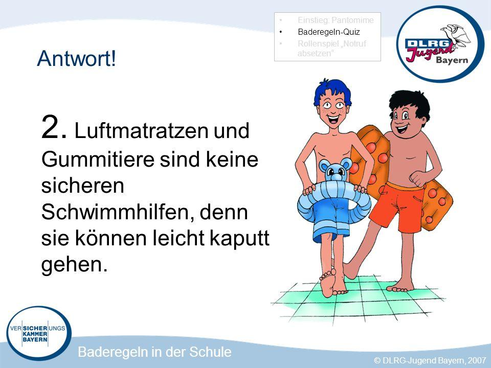 Baderegeln in der Schule © DLRG-Jugend Bayern, 2007 Antwort.