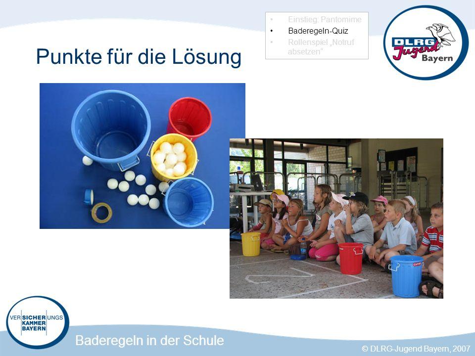Baderegeln in der Schule © DLRG-Jugend Bayern, 2007 Punkte für die Lösung Einstieg: Pantomime Baderegeln-Quiz Rollenspiel Notruf absetzen