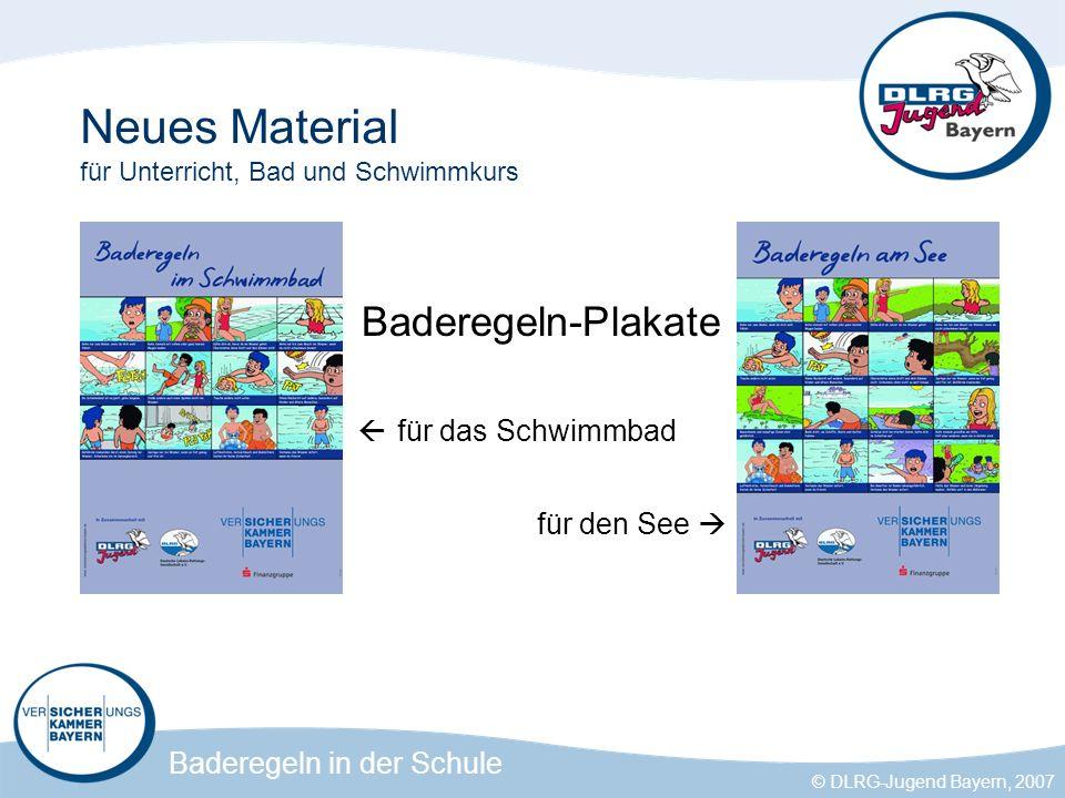 Baderegeln in der Schule © DLRG-Jugend Bayern, 2007 Neues Material für Unterricht, Bad und Schwimmkurs Baderegeln-Plakate für das Schwimmbad für den See