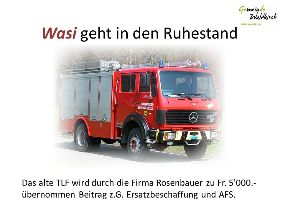Wasi geht in den Ruhestand Das alte TLF wird durch die Firma Rosenbauer zu Fr.