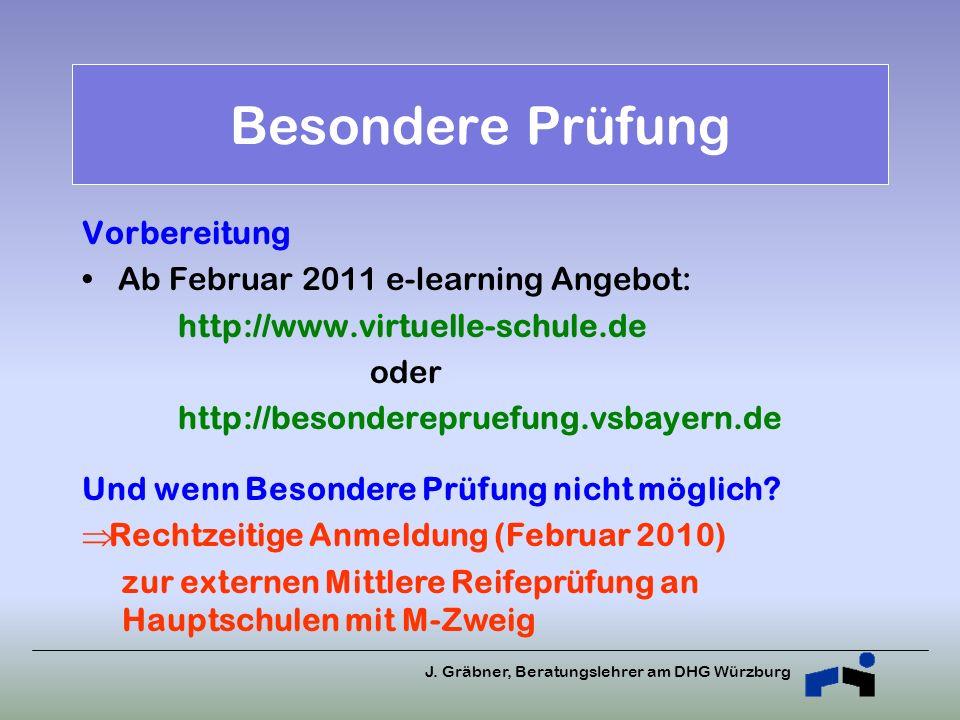 J. Gräbner, Beratungslehrer am DHG Würzburg Vorbereitung Ab Februar 2011 e-learning Angebot: http://www.virtuelle-schule.de oder http://besonderepruef