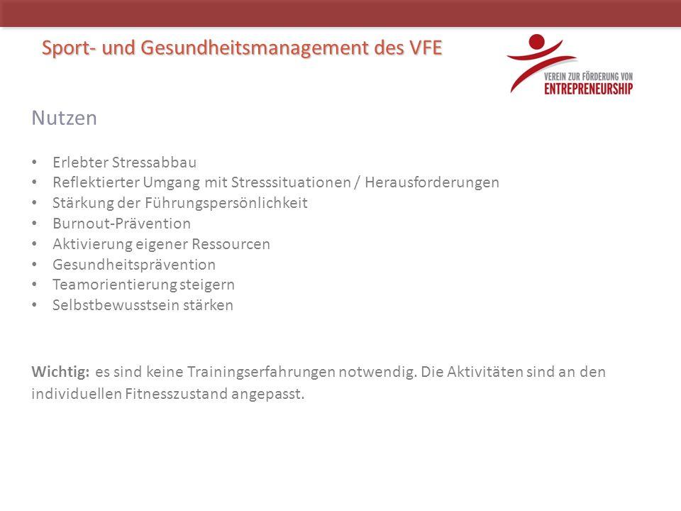 Sport- und Gesundheitsmanagement des VFE Nutzen Erlebter Stressabbau Reflektierter Umgang mit Stresssituationen / Herausforderungen Stärkung der Führu