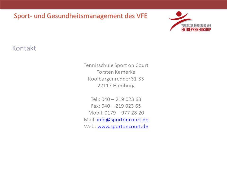 Sport- und Gesundheitsmanagement des VFE Kontakt Tennisschule Sport on Court Torsten Kamerke Koolbargenredder 31-33 22117 Hamburg Tel.: 040 – 219 023 63 Fax: 040 – 219 023 65 Mobil: 0179 – 977 28 20 Mail: info@sportoncourt.deinfo@sportoncourt.de Web: www.sportoncourt.dewww.sportoncourt.de