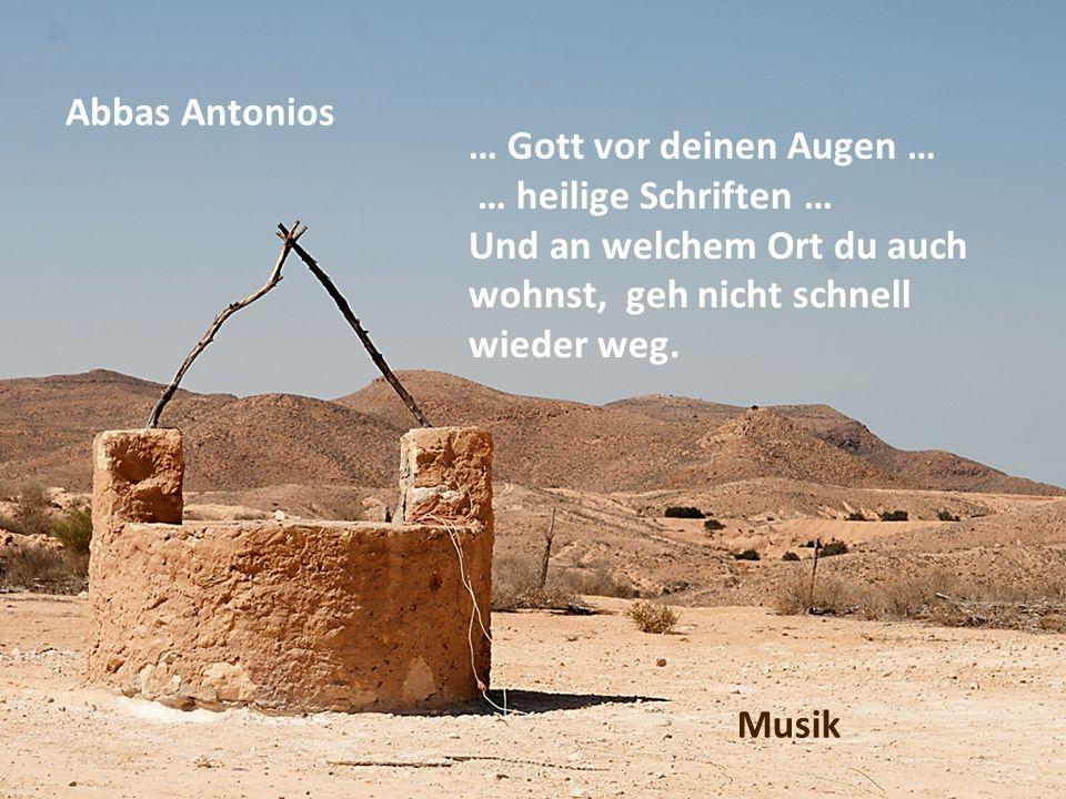 Abbas Antonios … Gott vor deinen Augen … … heilige Schriften … Und an welchem Ort du auch wohnst, geh nicht schnell wieder weg. Musik