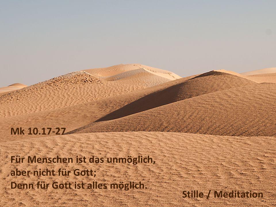 Mk 10.17-27 Für Menschen ist das unmöglich, aber nicht für Gott; Denn für Gott ist alles möglich. Stille / Meditation