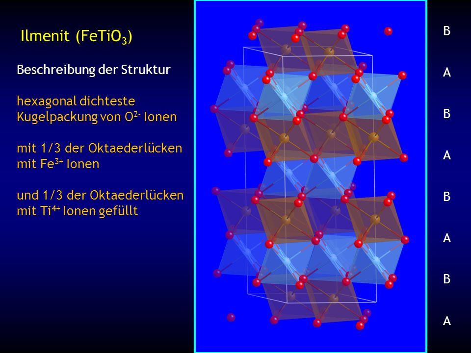 Beschreibung der Struktur hexagonal dichteste Kugelpackung von O 2- Ionen mit 1/3 der Oktaederlücken mit Fe 3+ Ionen und 1/3 der Oktaederlücken mit Ti