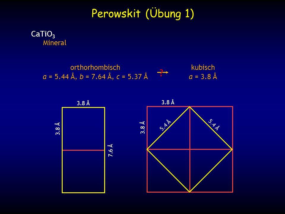 Perowskit (Übung 1) CaTiO 3 Mineral Mineral TiO 6 Oktaeder gekippt (Ca 2+ zu klein für 12-er Koordination) idealisiertRealität