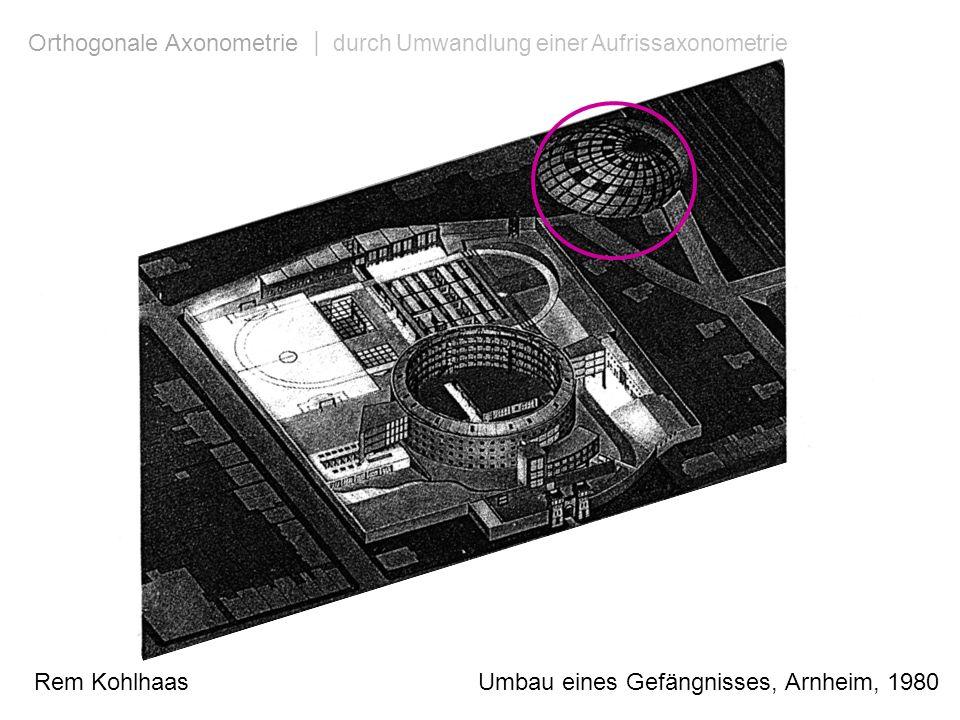 Rem Kohlhaas Umbau eines Gefängnisses, Arnheim, 1980 Orthogonale Axonometrie | durch Umwandlung einer Aufrissaxonometrie