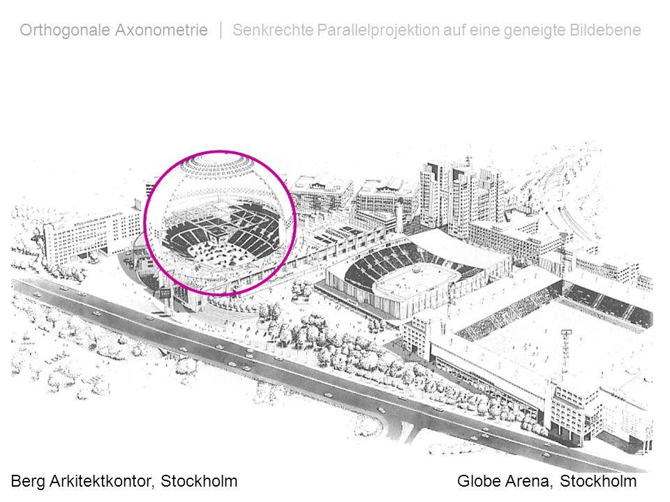 Berg Arkitektkontor, Stockholm Globe Arena, Stockholm Orthogonale Axonometrie | Senkrechte Parallelprojektion auf eine geneigte Bildebene