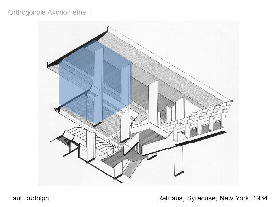 Paul Rudolph Rathaus, Syracuse, New York, 1964 Orthogonale Axonometrie | Sonderfall: Isometrie