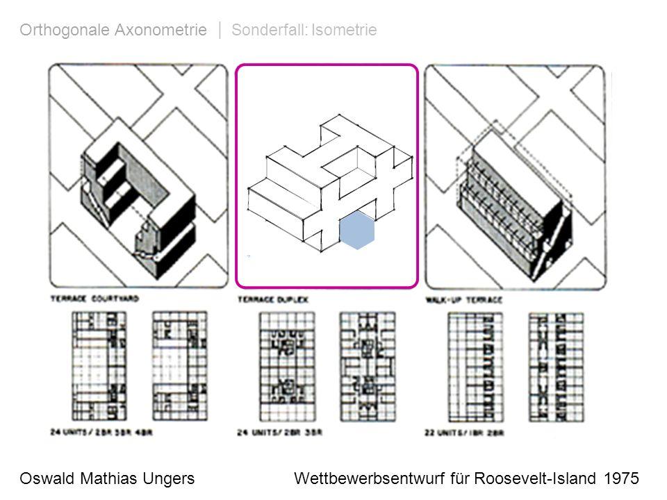 Oswald Mathias Ungers Wettbewerbsentwurf für Roosevelt-Island 1975 Orthogonale Axonometrie | Sonderfall: Isometrie