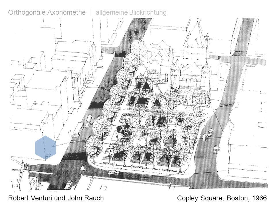 Robert Venturi und John Rauch Copley Square, Boston, 1966 Orthogonale Axonometrie | allgemeine Blickrichtung