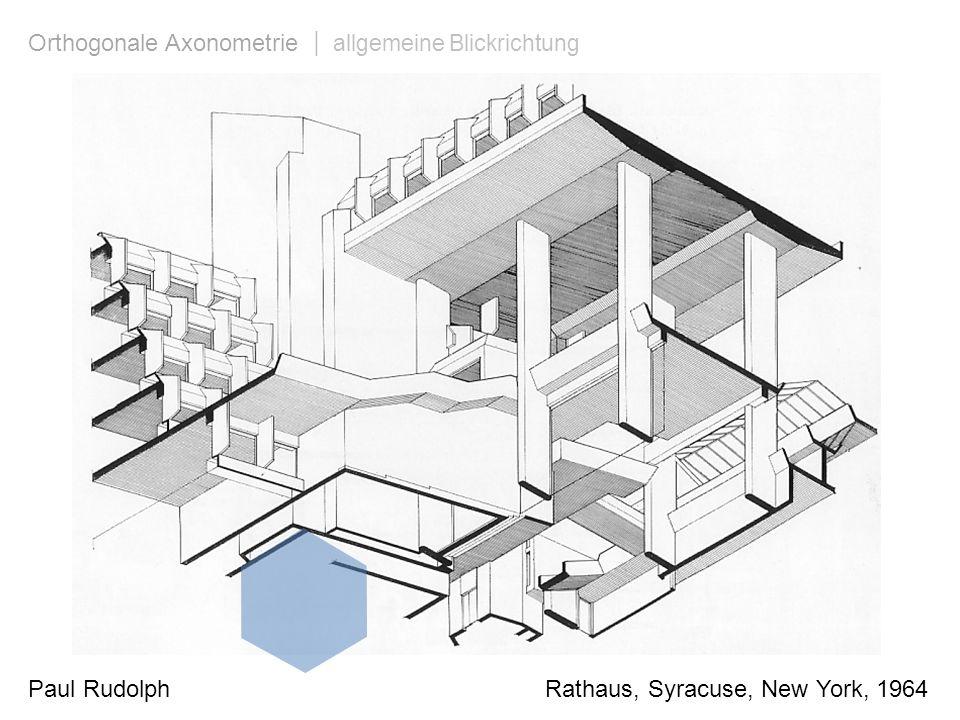 Paul Rudolph Rathaus, Syracuse, New York, 1964 Orthogonale Axonometrie | allgemeine Blickrichtung