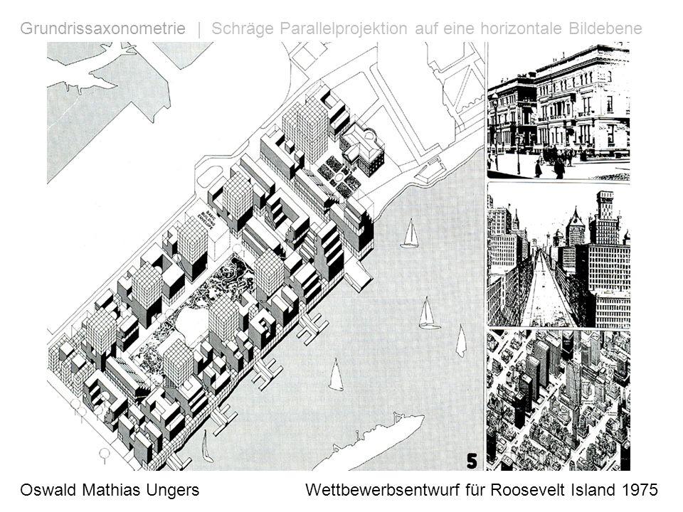 Oswald Mathias Ungers Wettbewerbsentwurf für Roosevelt Island 1975 Orthogonale Axonometrie | Senkrechte Parallelprojektion auf eine geneigte Bildebene