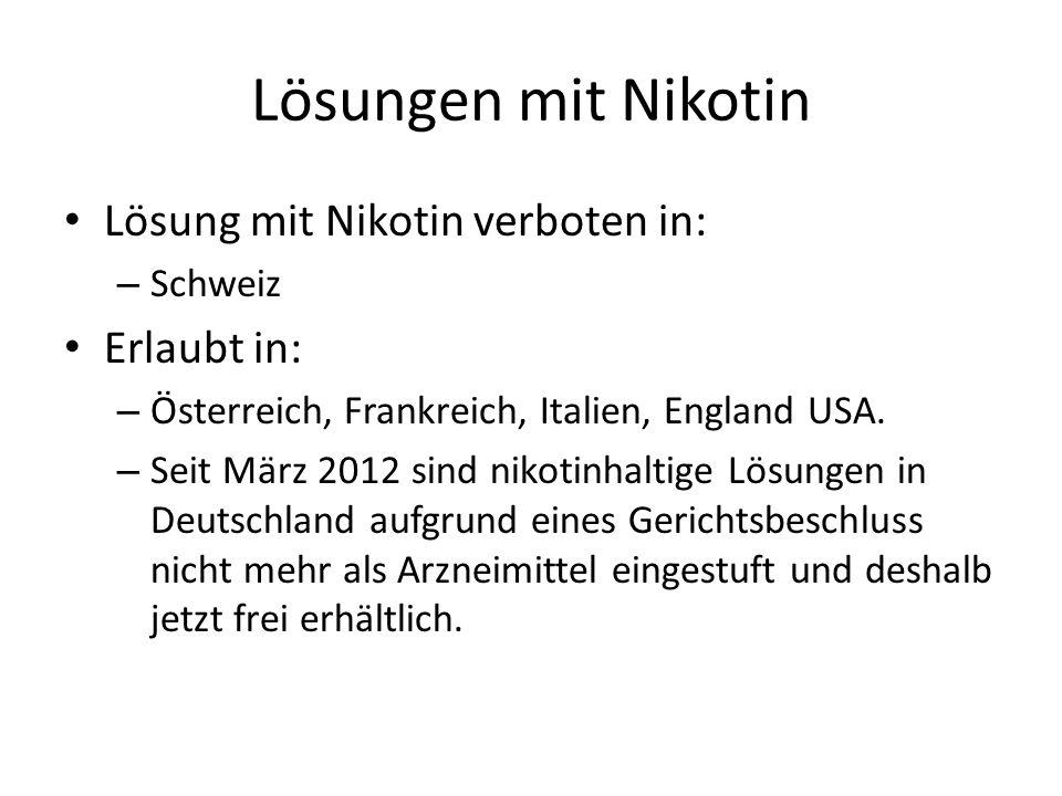Lösungen mit Nikotin Lösung mit Nikotin verboten in: – Schweiz Erlaubt in: – Österreich, Frankreich, Italien, England USA. – Seit März 2012 sind nikot