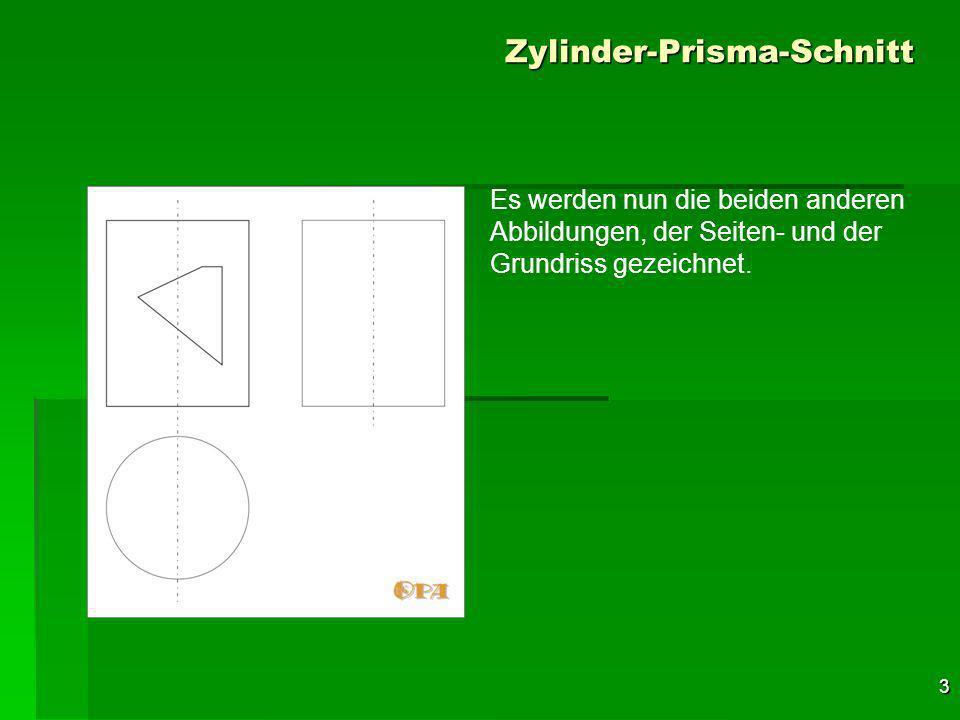 3 Zylinder-Prisma-Schnitt Es werden nun die beiden anderen Abbildungen, der Seiten- und der Grundriss gezeichnet.