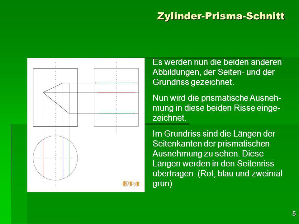5 Zylinder-Prisma-Schnitt Es werden nun die beiden anderen Abbildungen, der Seiten- und der Grundriss gezeichnet.