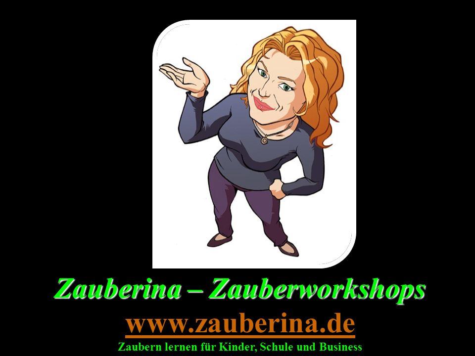 Zauberina – Zauberworkshops Zauberina – Zauberworkshops www.zauberina.de Zaubern lernen für Kinder, Schule und Business www.zauberina.de