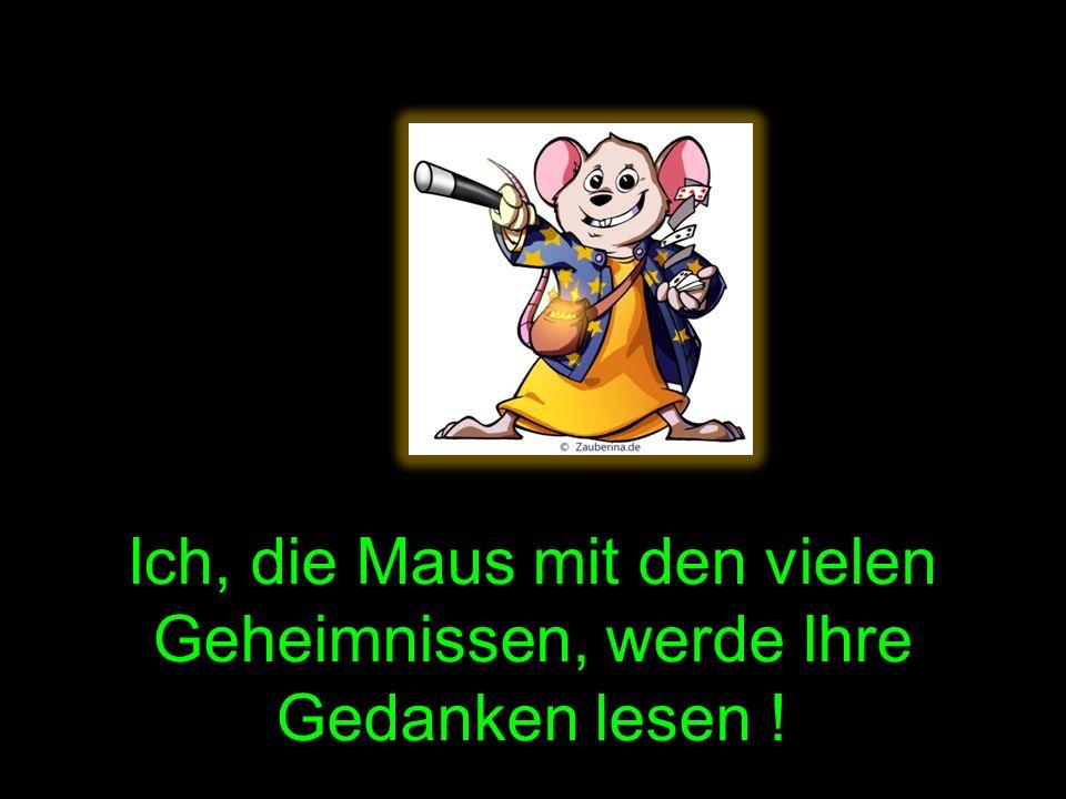 Ich, die Maus mit den vielen Geheimnissen, werde Ihre Gedanken lesen !