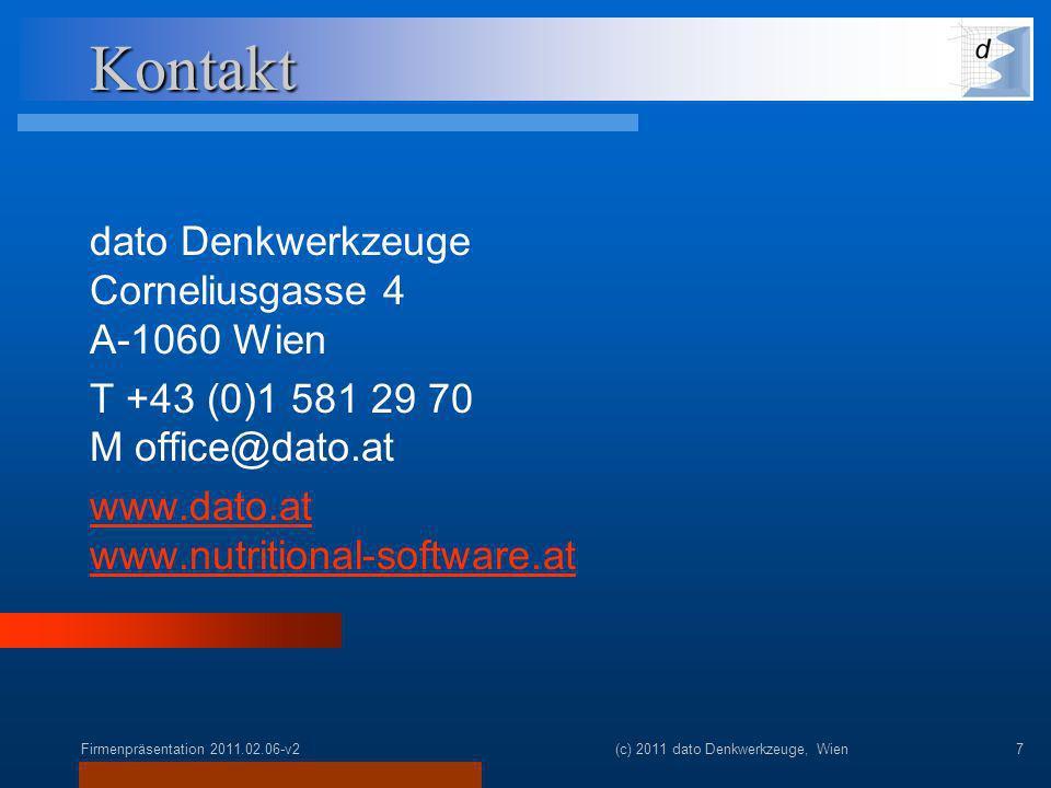 Firmenpräsentation 2011.02.06-v2(c) 2011 dato Denkwerkzeuge, Wien7 Kontakt dato Denkwerkzeuge Corneliusgasse 4 A-1060 Wien T +43 (0)1 581 29 70 M office@dato.at www.dato.at www.nutritional-software.at