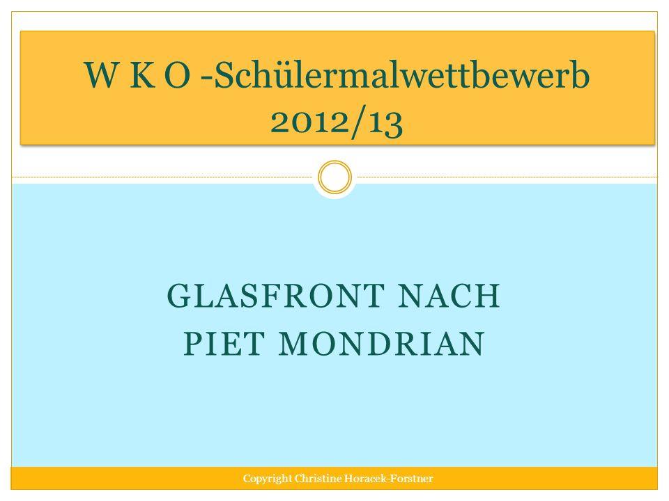 WKO-Schülermalwettbewerb 2012/13 Glasfront nach Piet Mondrian Die fröhlichen farbenfrohen, dennoch klar linear strukturierten Flächen versprühen Optimismus und Lebensfreude.