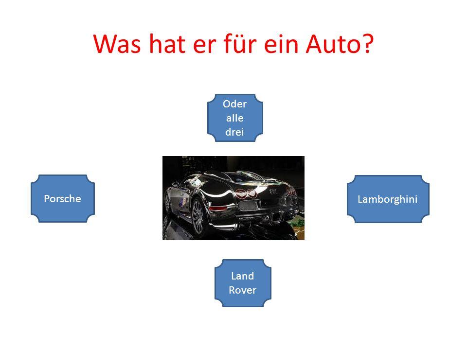 Was hat er für ein Auto Porsche Lamborghini Land Rover Oder alle drei
