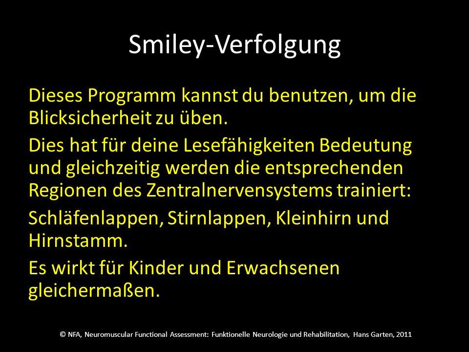 © NFA, Neuromuscular Functional Assessment: Funktionelle Neurologie und Rehabilitation, Hans Garten, 2011 Smiley-Verfolgung Dieses Programm kannst du benutzen, um die Blicksicherheit zu üben.