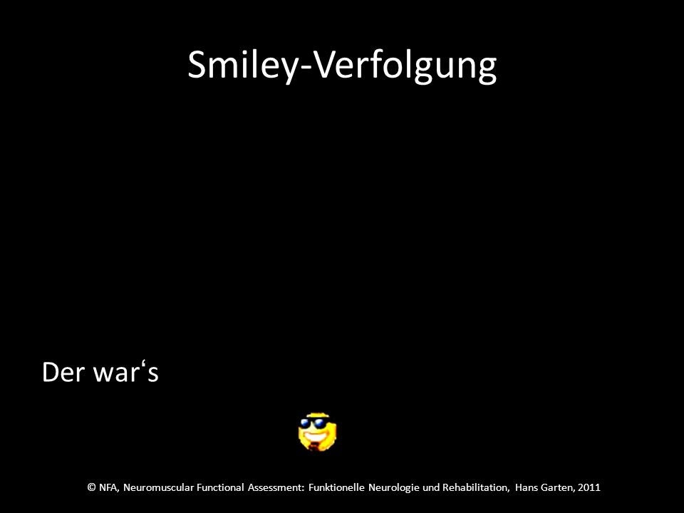 © NFA, Neuromuscular Functional Assessment: Funktionelle Neurologie und Rehabilitation, Hans Garten, 2011 Smiley-Verfolgung Welcher wars