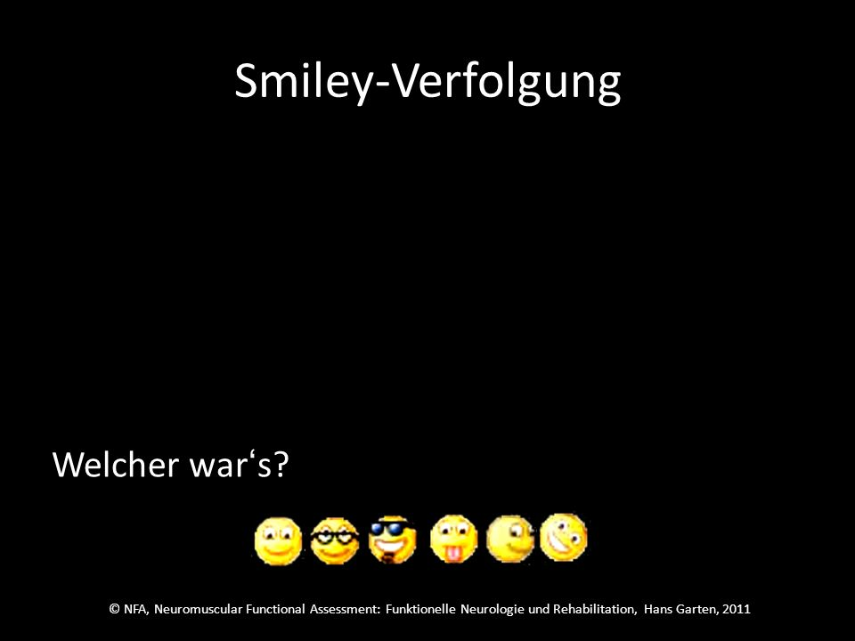© NFA, Neuromuscular Functional Assessment: Funktionelle Neurologie und Rehabilitation, Hans Garten, 2011 Smiley-Verfolgung