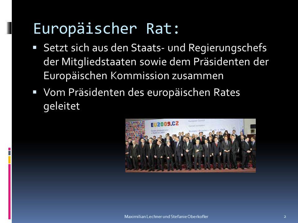 Europäischer Rat: Setzt sich aus den Staats- und Regierungschefs der Mitgliedstaaten sowie dem Präsidenten der Europäischen Kommission zusammen Vom Pr