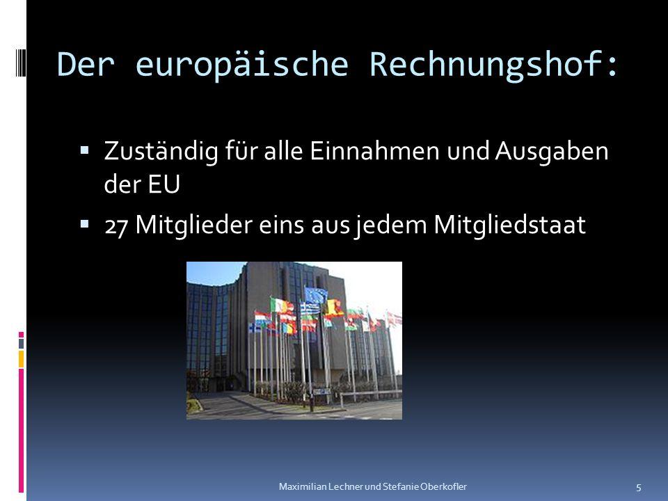 Der europäische Rechnungshof: Zuständig für alle Einnahmen und Ausgaben der EU 27 Mitglieder eins aus jedem Mitgliedstaat Maximilian Lechner und Stefa
