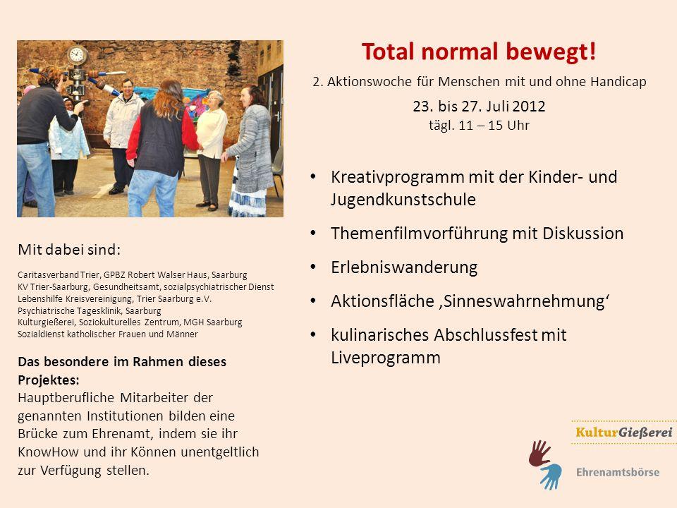 Total normal bewegt! 2. Aktionswoche für Menschen mit und ohne Handicap 23. bis 27. Juli 2012 tägl. 11 – 15 Uhr Mit dabei sind: Caritasverband Trier,