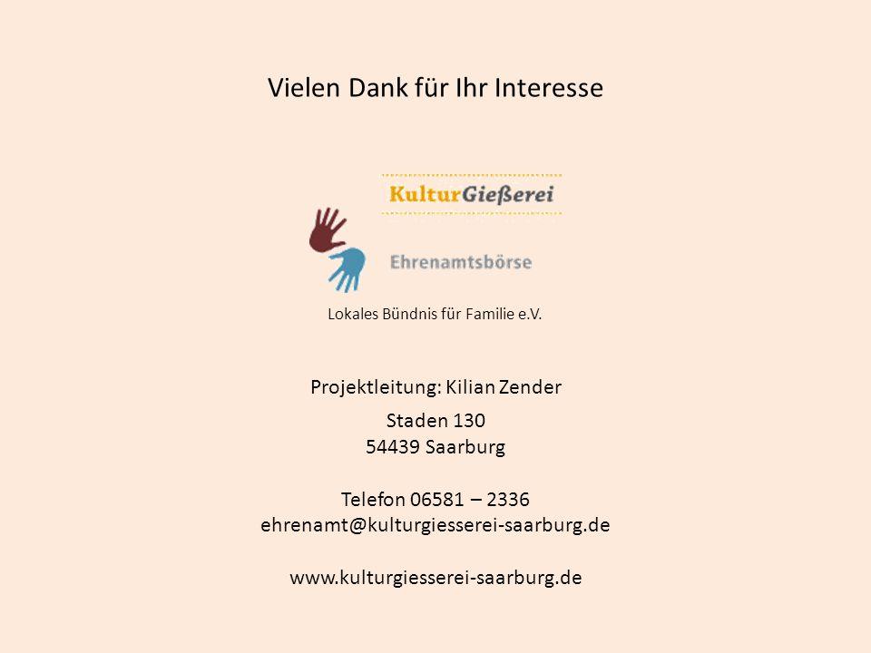 Vielen Dank für Ihr Interesse Lokales Bündnis für Familie e.V. Projektleitung: Kilian Zender Staden 130 54439 Saarburg Telefon 06581 – 2336 ehrenamt@k