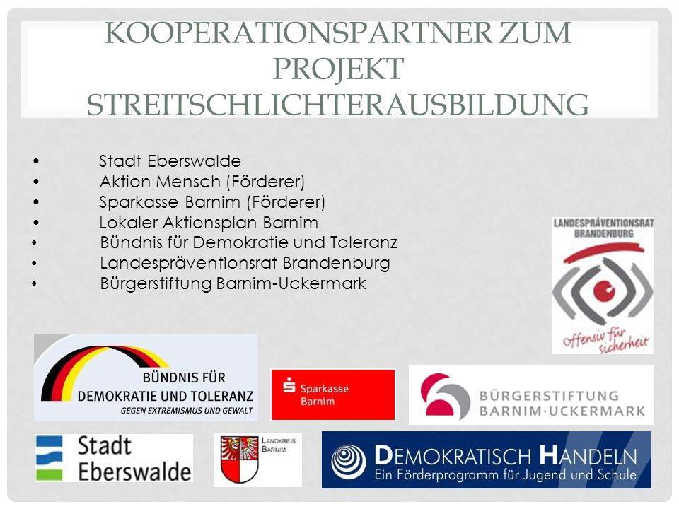 KOOPERATIONSPARTNER ZUM PROJEKT STREITSCHLICHTERAUSBILDUNG Stadt Eberswalde Aktion Mensch (Förderer) Sparkasse Barnim (Förderer) Lokaler Aktionsplan B