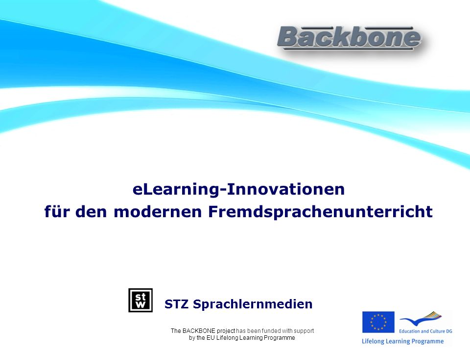 eLearning-Innovationen für den modernen Fremdsprachenunterricht STZ Sprachlernmedien The BACKBONE project has been funded with support by the EU Lifelong Learning Programme