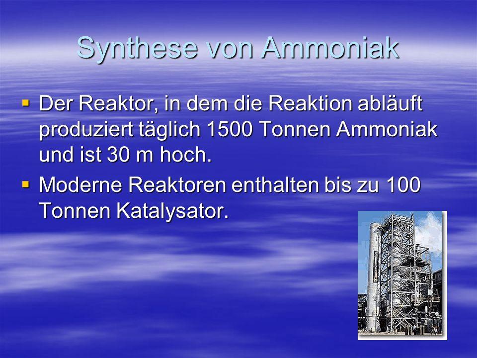 Synthese von Ammoniak Der Reaktor, in dem die Reaktion abläuft produziert täglich 1500 Tonnen Ammoniak und ist 30 m hoch. Der Reaktor, in dem die Reak