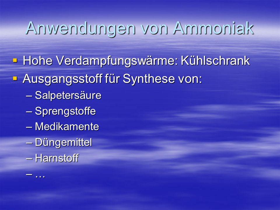 Anwendungen von Ammoniak Hohe Verdampfungswärme: Kühlschrank Hohe Verdampfungswärme: Kühlschrank Ausgangsstoff für Synthese von: Ausgangsstoff für Syn
