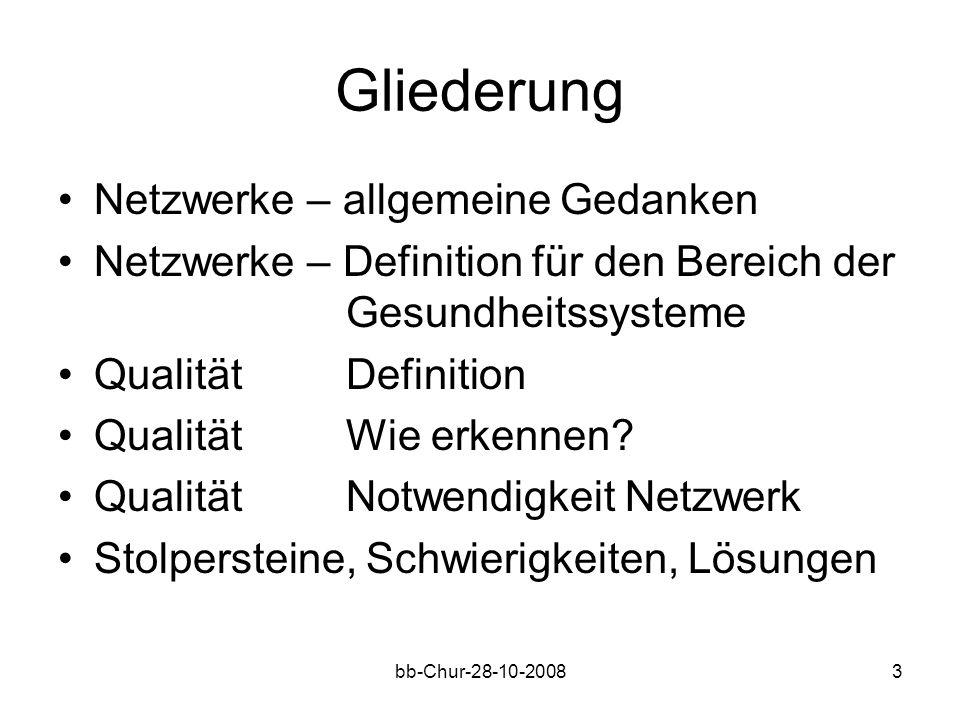 bb-Chur-28-10-20083 Gliederung Netzwerke – allgemeine Gedanken Netzwerke – Definition für den Bereich der Gesundheitssysteme QualitätDefinition QualitätWie erkennen.