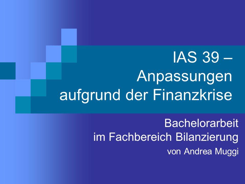 Seite 2 Andrea Muggi Anlass und Zielsetzung der Arbeit Kritik am IAS 39 aufgrund der Wirtschaftskrise Darstellung der konkreten Änderungen am Standard Analyse der Auswirkungen