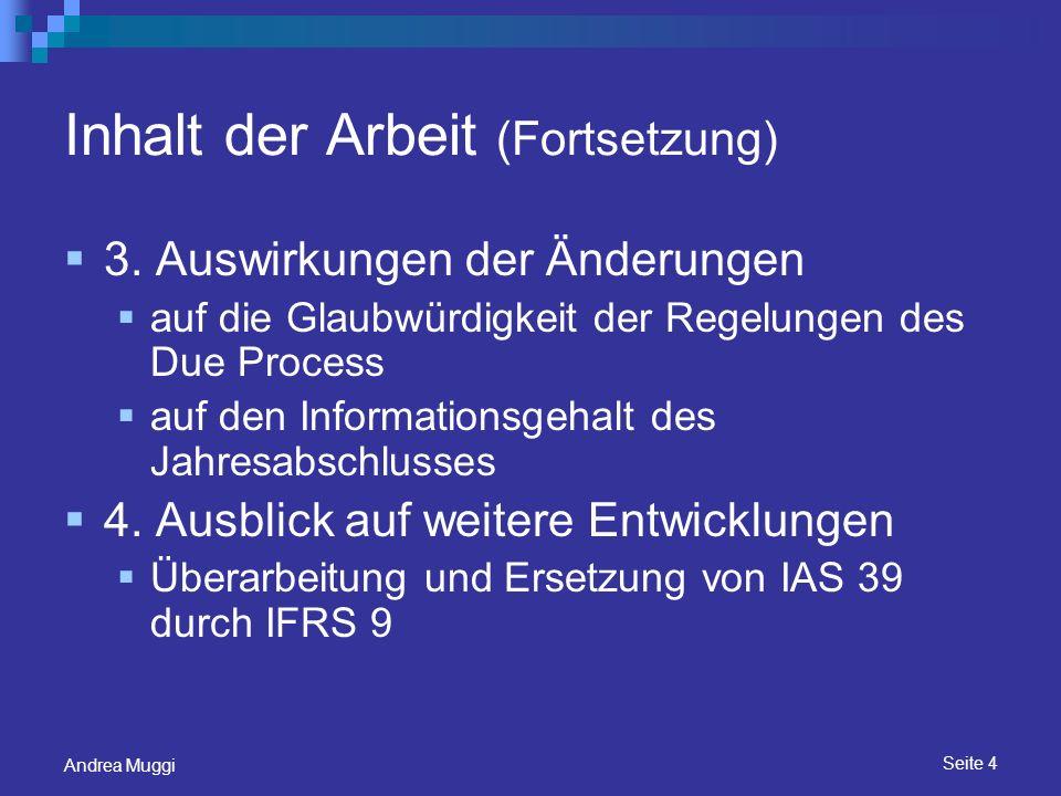 Seite 15 Andrea Muggi Glaubwürdigkeit des Due Process Der Standardentwicklungs- und änderungsprozess Ablauf des Due Process Die Rolle der EU Endorsement Mechanism Langfristziel Full Fair Value Accounting